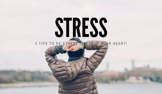 Stressing more that what you can handle? Here are 5 tips to de-stress and help your heart!