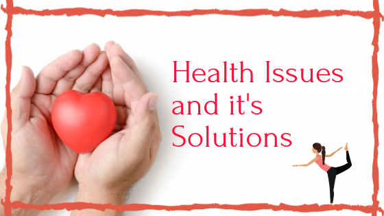 Health Issues and it's Solutions