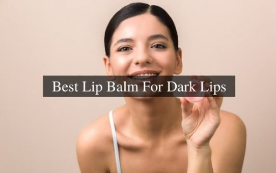 10 Best Lip Balms for Dark Lips